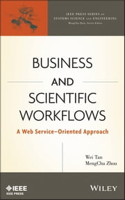 Business and Scientific Workflows - A Web Service-Oriented Approach ebook by Wei Tan,MengChu Zhou