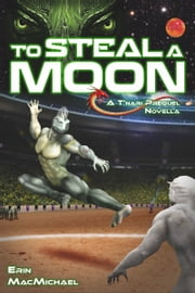 To Steal a Moon (T'nari Renegades–Pleiadian Cycle, Prequel Novella) ebook by Erin MacMichael