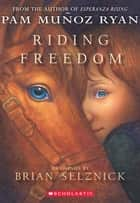 Riding Freedom ebook by Pam Munoz Ryan, Pam Munoz Ryan, Brian Selznick