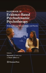 Handbook of Evidence-Based Psychodynamic Psychotherapy - Bridging the Gap Between Science and Practice ebook by Raymond A. Levy,G.O. Gabbard,J. Stuart Ablon