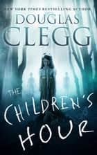 The Children's Hour ebook by Douglas Clegg