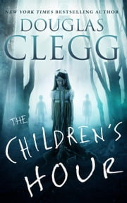 The Children's Hour - A Novel of Supernatural Horror ebook by Douglas Clegg
