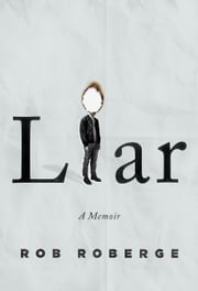 Liar - A Memoir ebook by Rob Roberge