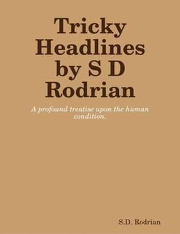 Tricky Headlines 1 / S D Rodrian - A profound treatise upon the human condition. ebook by S D Rodrian