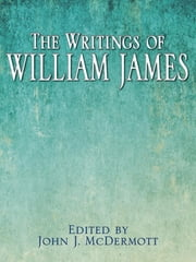 The Writings of William James ebook by John J. McDermott