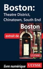 Boston - Theatre District, Chinatown, South End ebook by Collectif Ulysse