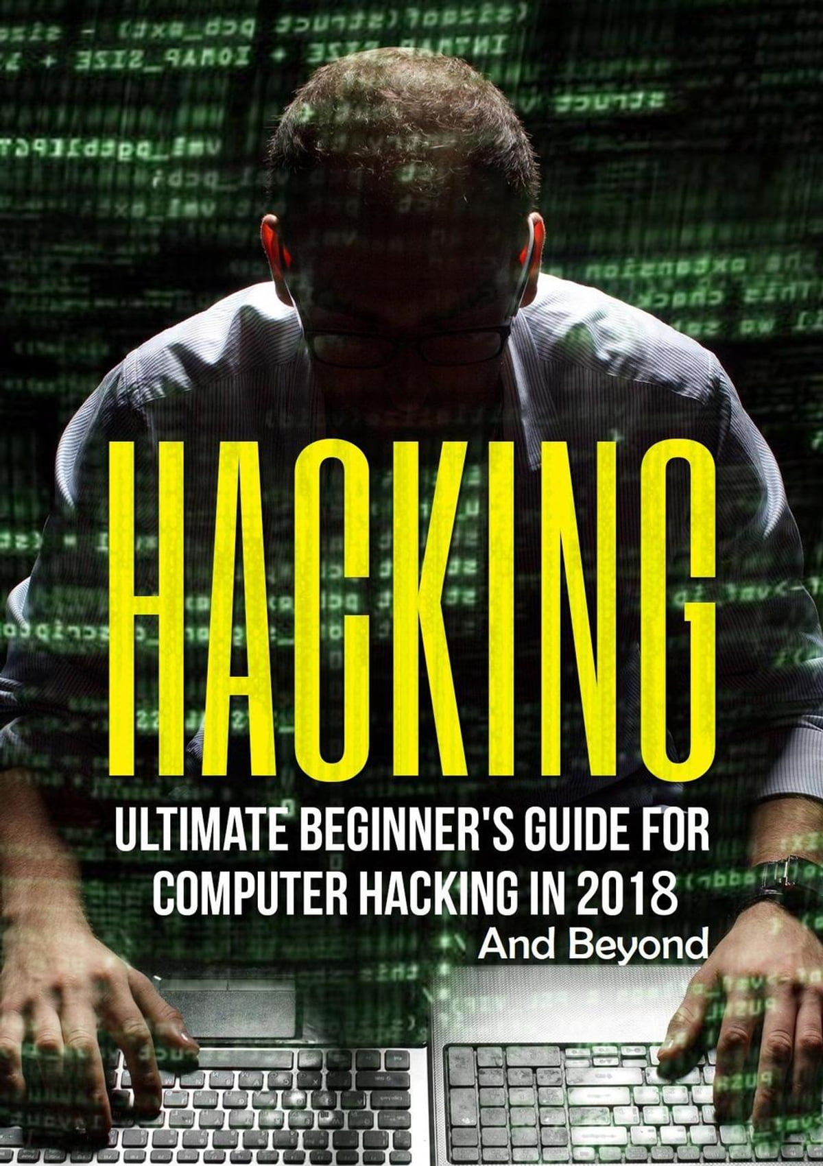 Hacking: Ultimate Beginner's Guide for Computer Hacking in 2018 and Beyond  ebook by Dexter Jackson - Rakuten Kobo