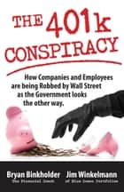 The 401k Conspiracy ebook by Bryan Binkholder,Jim Winkelmann