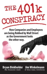The 401k Conspiracy - How Companies and Employees are Being Robbed by Wall Street as the Government Looks the Other Way ebook by Bryan Binkholder,Jim Winkelmann