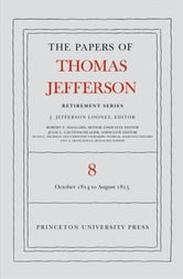 The Papers of Thomas Jefferson, Retirement Series, Volume 8 - 1 October 1814 to 31 August 1815 ebook by Thomas Jefferson