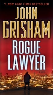Rogue Lawyer - A Novel ebook by John Grisham