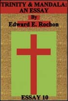 Trinity & Mandala: An Essay ebook by Edward E. Rochon