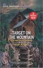 Target on the Mountain ebook by Elizabeth Goddard, Mary Alford