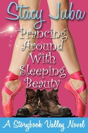 Prancing Around With Sleeping Beauty - Storybook Valley, #2 ebook by Stacy Juba