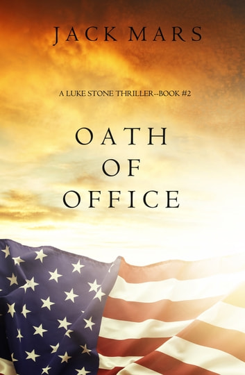 Oath of Office (a Luke Stone Thriller—Book #2) ebook by Jack Mars