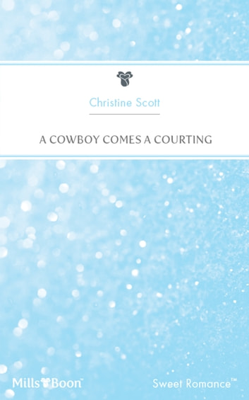 A Cowboy Comes A Courting ebook by Christine Scott