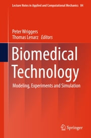 Biomedical Technology - Modeling, Experiments and Simulation ebook by Peter Wriggers, Thomas Lenarz