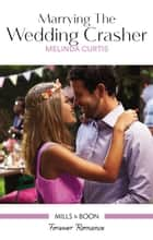 Marrying The Wedding Crasher ebook by Melinda Curtis