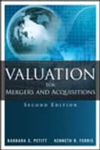 Valuation for Mergers and Acquisitions ebook by Barbara S. Petitt,Kenneth R. Ferris