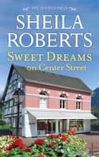 Sweet Dreams on Center Street ebook by Sheila Roberts
