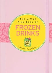 The Little Pink Book of Frozen Drinks ebook by Virginia Reynolds