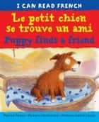Le petit chien se trouve un ami (Puppy finds a friend) ebook by Catherine Bruzzone, John Bendall-Brunello, Christophe Dillinger