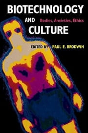 Biotechnology and Culture - Bodies, Anxieties, Ethics ebook by