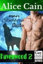 Alpha's Stubborn Mate - Havenwood, #2 ebook by Alice Cain