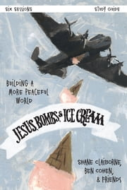 Jesus, Bombs, and Ice Cream Study Guide - Building a More Peaceful World ebook by Shane Claiborne