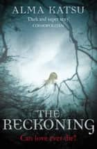 The Reckoning - (Book 2 of The Immortal Trilogy) ebook by Alma Katsu