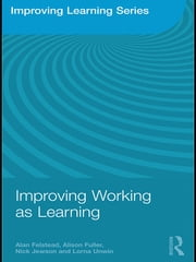 Improving Working as Learning ebook by Alan Felstead,Alison Fuller,Nick Jewson,Lorna Unwin