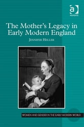 The Mother's Legacy in Early Modern England ebook by Ms Jennifer Heller,Professor Allyson M Poska,Professor Abby Zanger