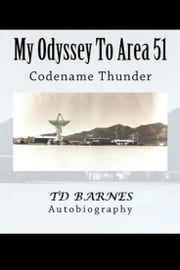 My Odyssey To Area 51 ebook by TD Barnes