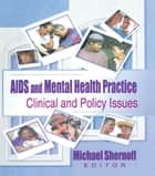 AIDS and Mental Health Practice ebook by R Dennis Shelby,Michael Shernoff