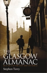Glasgow Almanac - An A-Z of the City and its People ebook by Stephen Terry