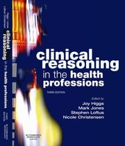 Clinical Reasoning in the Health Professions ebook by Joy Higgs,Mark A Jones,Stephen Loftus,Nicole Christensen