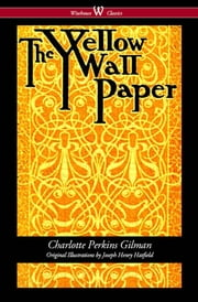 The Yellow Wallpaper (Wisehouse Classics - First 1892 Edition, with the Original Illustrations by Joseph Henry Hatfield) ebook by Charlotte Perkins Gilman,Sam Vaseghi