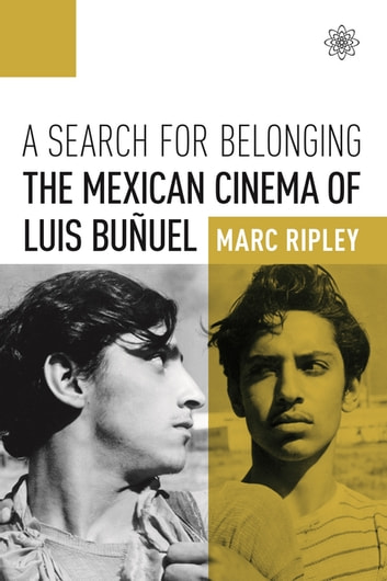 A Search for Belonging - The Mexican Cinema of Luis Buñuel ebook by Marc Ripley