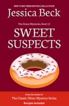 Sweet Suspects - Book 12 in The Donut Mysteries ebook by Jessica Beck