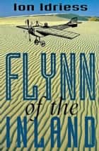 Flynn of the Inland ebook by Ion Idriess
