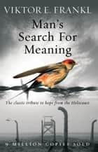 Man's Search For Meaning - The classic tribute to hope from the Holocaust eBook by Viktor E Frankl