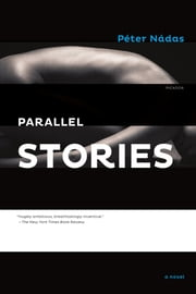 Parallel Stories - A Novel ebook by Péter Nádas,Imre Goldstein