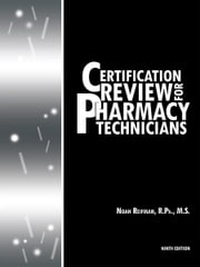 Certification Review for Pharmacy Technicians - Ninth Edition ebook by Noah Reifman, R.Ph., MS