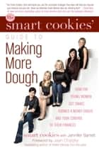 The Smart Cookies' Guide to Making More Dough and Getting Out of Debt ebook by The Smart Cookies,Jennifer Barrett