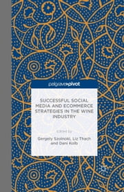 Successful Social Media and Ecommerce Strategies in the Wine Industry ebook by Gergely Szolnoki,Liz Thach,Dani Kolb