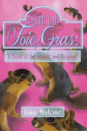 PÂTÉ DÉ FOIE GRAS: - A Book of the Absurd and Poignant ebook by Lisa Malone