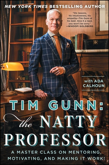 Tim Gunn: The Natty Professor - A Master Class on Mentoring, Motivating, and Making It Work! ebook by Tim Gunn