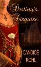 Destiny's Disguise ebook by Candice Kohl