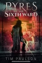 Pyres of the Sixth Ward ebook by Tim Paulson