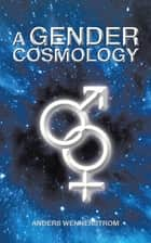 A Gender Cosmology ebook by Anders Wennerstrom